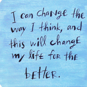 i-can-change-the-way-i-think-and-this-will-change-my-life-for-better